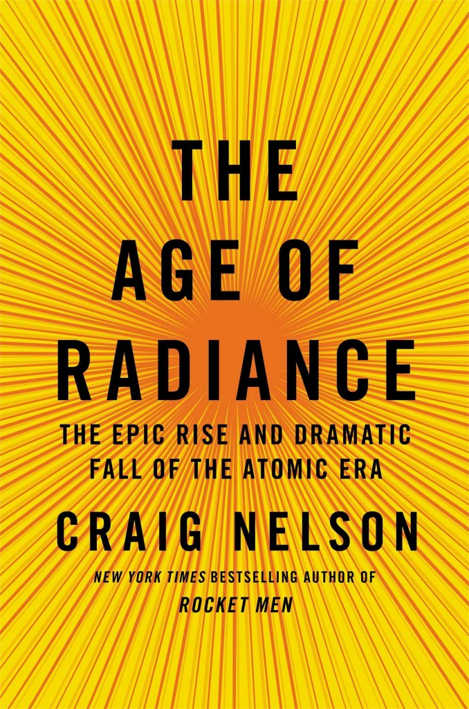 The Age of Radiance: The Epic Rise and Dramatic Fall of the Atomic Era  by Craig Nelson offers a detailed narrative of the Atomic Age.